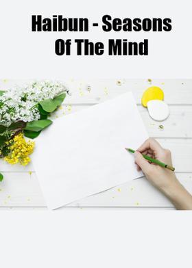 Haibun - Seasons Of The Mind