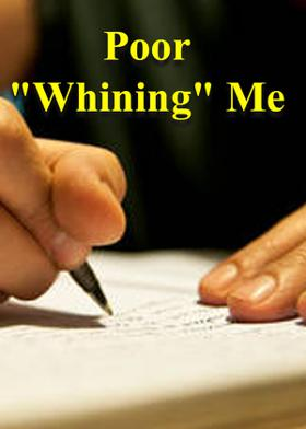"""Poor """"Whining"""" Me"""