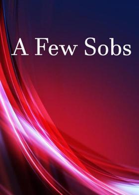 A Few Sobs