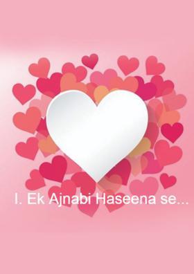 I. Ek Ajnabi Haseena Se...