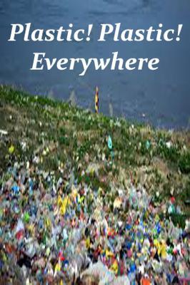 Plastic! Plastic! Everywhere