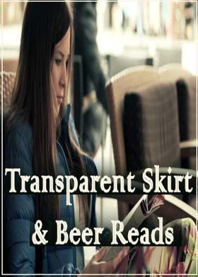 Transparent Skirt & Beer Reads