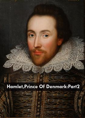 Hamlet,Prince Of Denmark:Part2