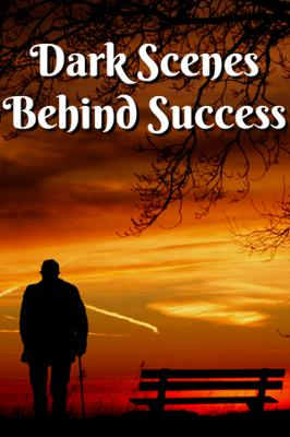 Dark Scenes Behind Success