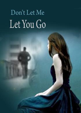 Don't Let Me Let You Go