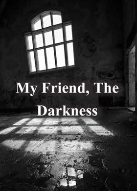 My Friend, The Darkness
