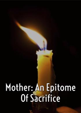 Mother: An Epitome Of Sacrifice