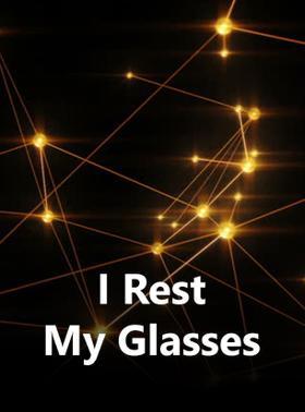 I Rest My Glasses
