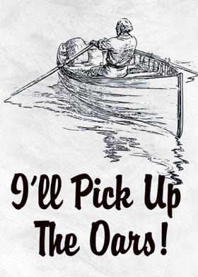 I'll Pick Up The Oars!