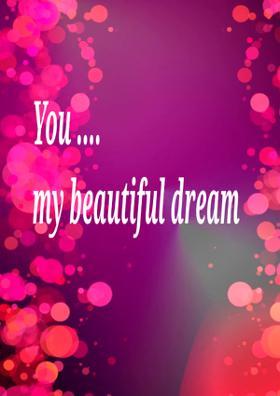 You ..My Beautiful Dream