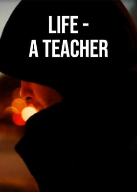 Life - A Teacher