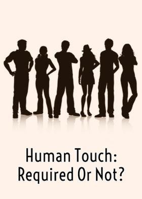 Human Touch: Required Or Not?