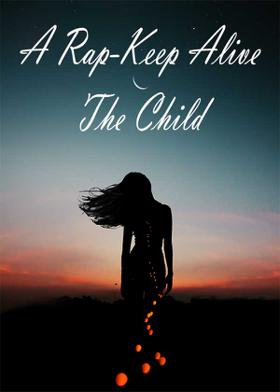 A Rap-Keep Alive The Child Wit