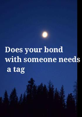 Does Your Bond With Someone Need A Tag?