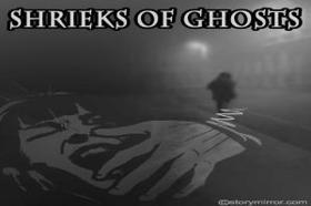 Shrieks Of Ghosts