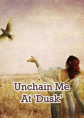 Unchain Me At 'Dusk'
