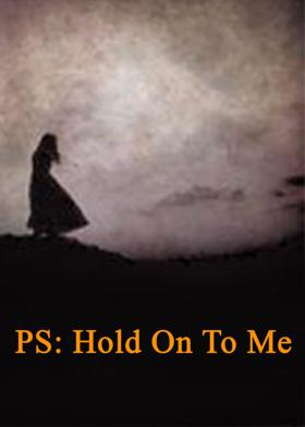 PS: Hold On To Me