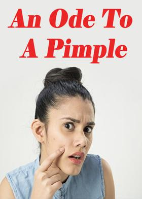 An Ode To A Pimple