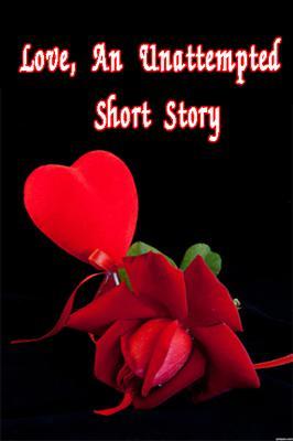 Love, An Unattempted Short Story