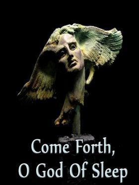 Come Forth, O God Of Sleep
