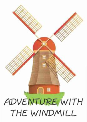 ADVENTURE WITH THE WINDMILL