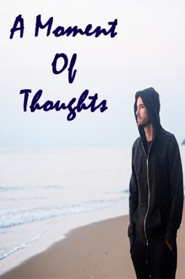 A Moment Of Thoughts