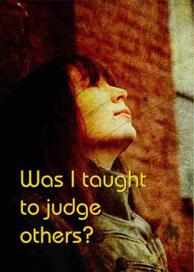 Was I taught to judge others?