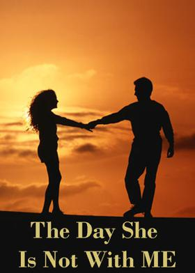 The Day She Is Not With ME