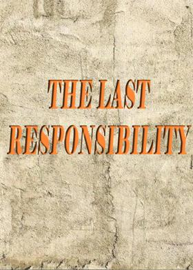 THE LAST RESPONSIBILITY