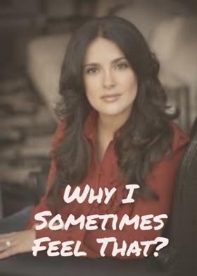 Why I Sometimes Feel That?