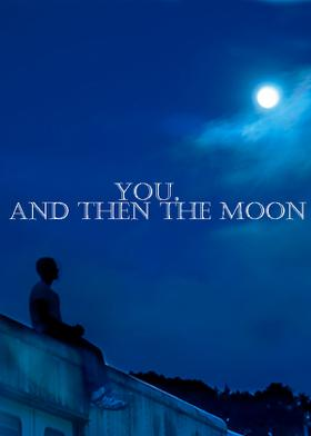 You, And Then The Moon