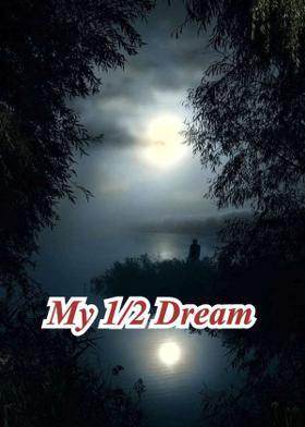 My 1/2 Dream