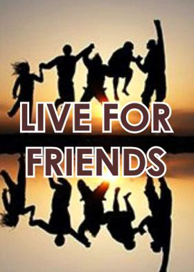 LIVE FOR FRIENDS
