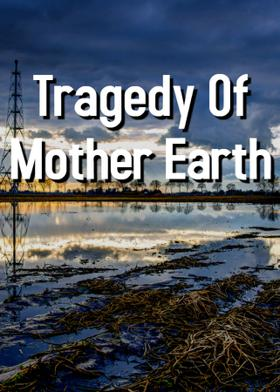 Tragedy Of Mother Earth